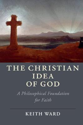 The Christian Idea of God: A Philosophical Foundation for Faith - Cambridge Studies in Religion, Philosophy, and Society (Hardback)