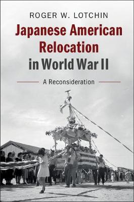 Japanese American Relocation in World War II: A Reconsideration (Hardback)