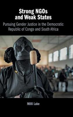 Strong NGOs and Weak States: Pursuing Gender Justice in the Democratic Republic of Congo and South Africa (Hardback)