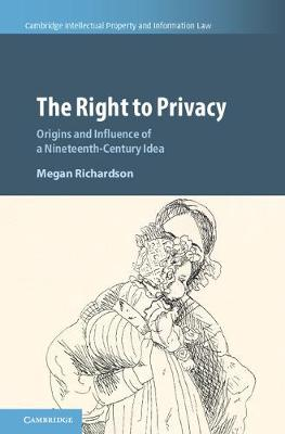 The Right to Privacy: Origins and Influence of a Nineteenth-Century Idea - Cambridge Intellectual Property and Information Law 40 (Hardback)