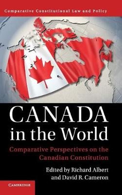 Canada in the World: Comparative Perspectives on the Canadian Constitution - Comparative Constitutional Law and Policy (Hardback)