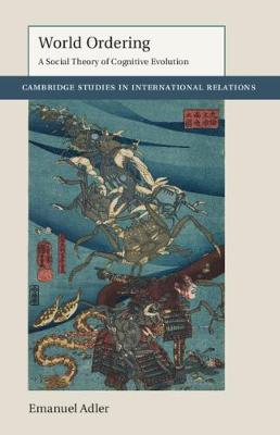 World Ordering: A Social Theory of Cognitive Evolution - Cambridge Studies in International Relations (Hardback)