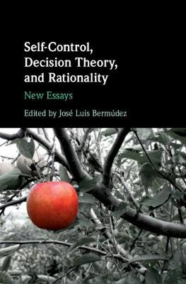 Self-Control, Decision Theory, and Rationality: New Essays (Hardback)