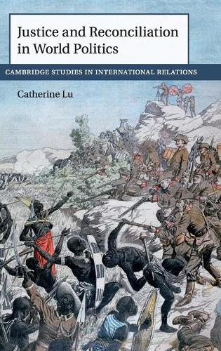 Justice and Reconciliation in World Politics - Cambridge Studies in International Relations (Hardback)