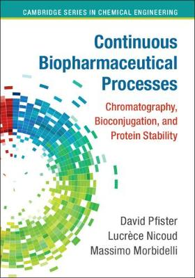 Continuous Biopharmaceutical Processes: Chromatography, Bioconjugation, and Protein Stability - Cambridge Series in Chemical Engineering (Hardback)
