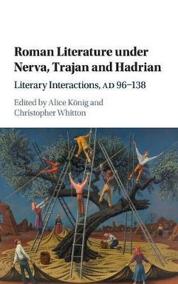 Roman Literature under Nerva, Trajan and Hadrian: Literary Interactions, AD 96-138 (Hardback)