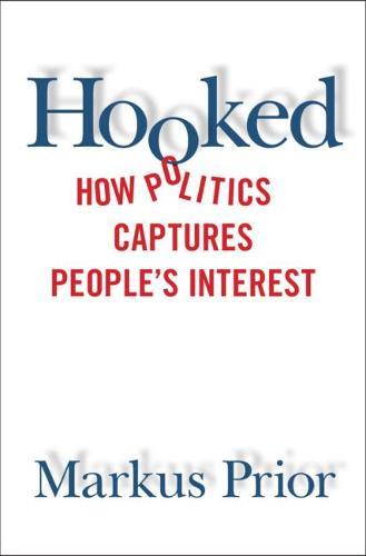 Hooked: How Politics Captures People's Interest (Hardback)