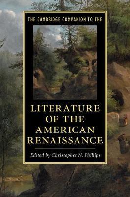 Cambridge Companions to Literature: The Cambridge Companion to the Literature of the American Renaissance (Hardback)