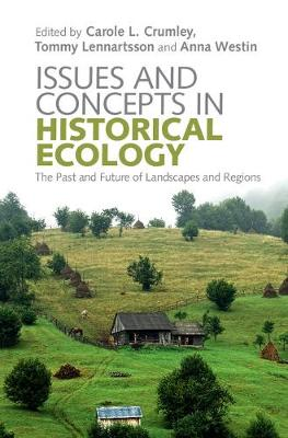 Issues and Concepts in Historical Ecology: The Past and Future of Landscapes and Regions (Hardback)