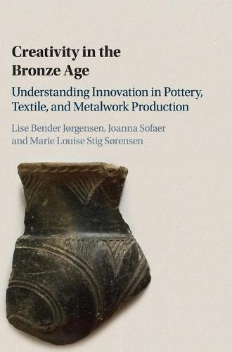 Creativity in the Bronze Age: Understanding Innovation in Pottery, Textile, and Metalwork Production (Hardback)