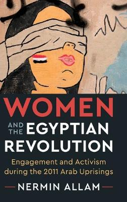 Women and the Egyptian Revolution: Engagement and Activism during the 2011 Arab Uprisings (Hardback)