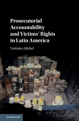 Prosecutorial Accountability and Victims' Rights in Latin America (Hardback)
