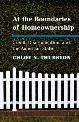 At the Boundaries of Homeownership: Credit, Discrimination, and the American State (Hardback)