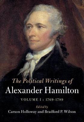 The Political Writings of Alexander Hamilton: 1769-1789 Volume 1 (Hardback)