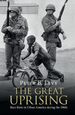 The Great Uprising: Race Riots in Urban America during the 1960s (Hardback)