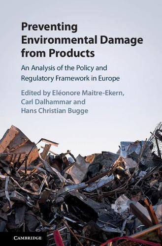 Preventing Environmental Damage from Products: An Analysis of the Policy and Regulatory Framework in Europe (Hardback)