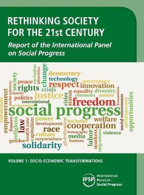 Rethinking Society for the 21st Century: Volume 1, Socio-Economic Transformations: Report of the International Panel on Social Progress (Hardback)