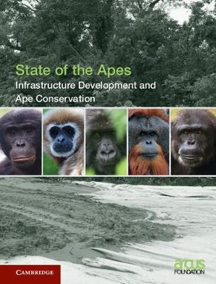 Infrastructure Development and Ape Conservation: Volume 3 - State of the Apes (Hardback)