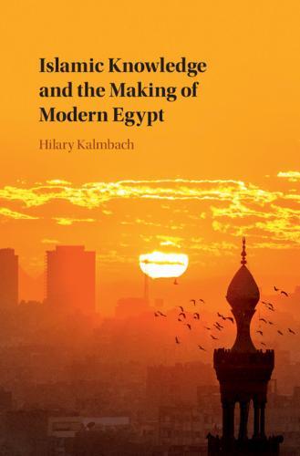 Islamic Knowledge and the Making of Modern Egypt (Hardback)