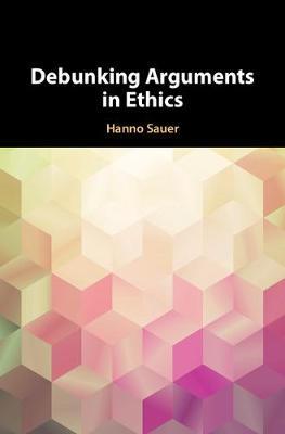 Debunking Arguments in Ethics (Hardback)