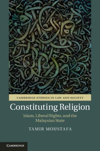 Cambridge Studies in Law and Society: Constituting Religion : Islam, Liberal Rights, and the Malaysian State (Hardback)