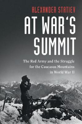 Cambridge Military Histories: At War's Summit : The Red Army and the Struggle for the Caucasus Mountains in World War II (Hardback)