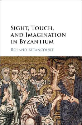 Sight, Touch, and Imagination in Byzantium (Hardback)