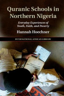 The International African Library: Quranic Schools in Northern Nigeria : Everyday Experiences of Youth, Faith, and Poverty Series Number 54 (Hardback)