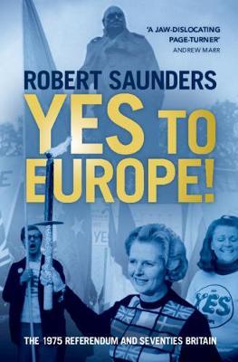 Yes to Europe!: The 1975 Referendum and Seventies Britain (Hardback)