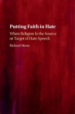 Putting Faith in Hate: When Religion Is the Source or Target of Hate Speech (Hardback)