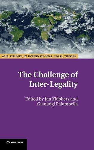 The Challenge of Inter-Legality - ASIL Studies in International Legal Theory (Hardback)