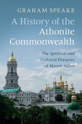 A History of the Athonite Commonwealth: The Spiritual and Cultural Diaspora of Mount Athos (Hardback)