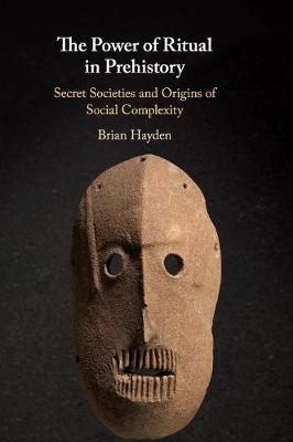 The Power of Ritual in Prehistory: Secret Societies and Origins of Social Complexity (Hardback)