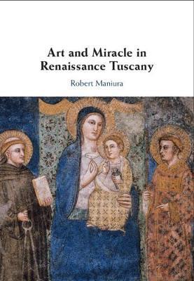 Art and Miracle in Renaissance Tuscany (Hardback)