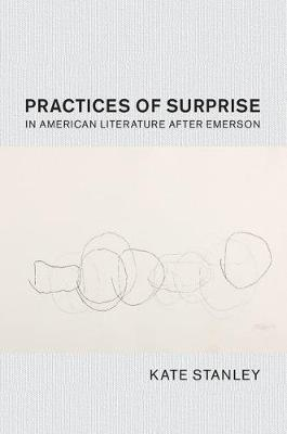 Cambridge Studies in American Literature and Culture: Practices of Surprise in American Literature After Emerson Series Number 180 (Hardback)
