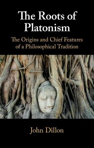 The Roots of Platonism: The Origins and Chief Features of a Philosophical Tradition (Hardback)