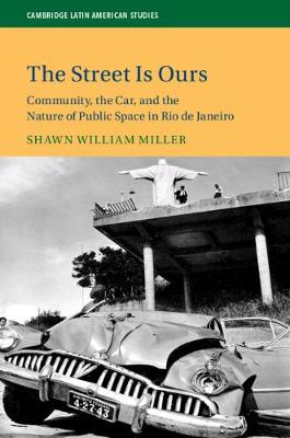 Cambridge Latin American Studies: The Street Is Ours: Community, the Car, and the Nature of Public Space in Rio de Janeiro Series Number 111 (Hardback)