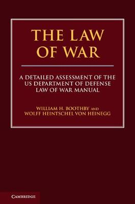 The Law of War: A Detailed Assessment of the US Department of Defense Law of War Manual (Hardback)