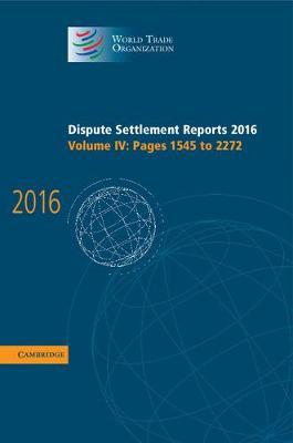 World Trade Organization Dispute Settlement Reports Dispute Settlement Reports 2016: Pages 1545 to 2272 Volume 4 (Hardback)