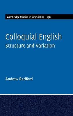 Colloquial English: Structure and Variation - Cambridge Studies in Linguistics 158 (Hardback)