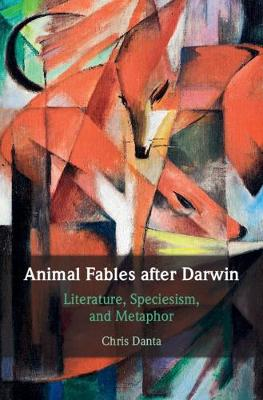 Animal Fables after Darwin: Literature, Speciesism, and Metaphor (Hardback)
