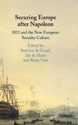 Securing Europe after Napoleon: 1815 and the New European Security Culture (Hardback)