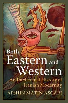 Both Eastern and Western: An Intellectual History of Iranian Modernity (Hardback)