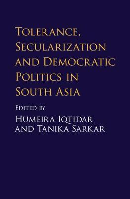Tolerance, Secularization and Democratic Politics in South Asia (Hardback)