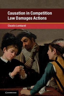 Causation in Competition Law Damages Actions - Global Competition Law and Economics Policy (Hardback)