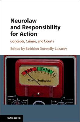 Neurolaw and Responsibility for Action: Concepts, Crimes, and Courts (Hardback)