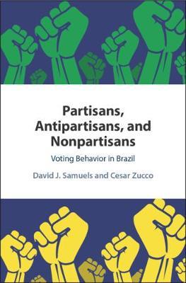 Partisans, Antipartisans, and Nonpartisans: Voting Behavior in Brazil (Hardback)