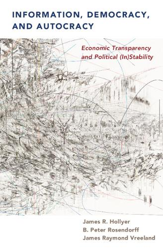 Information, Democracy, and Autocracy: Economic Transparency and Political (In)Stability (Paperback)