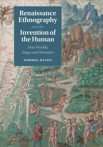 Renaissance Ethnography and the Invention of the Human: New Worlds, Maps and Monsters - Cambridge Social and Cultural Histories 24 (Paperback)