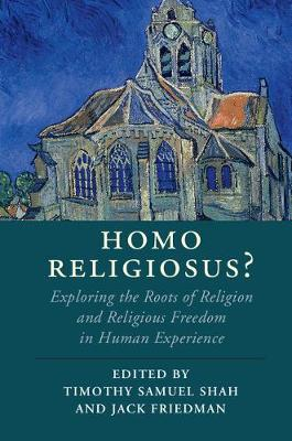 Cambridge Studies in Religion, Philosophy, and Society: Homo Religiosus? : Exploring the Roots of Religion and Religious Freedom in Human Experience (Paperback)